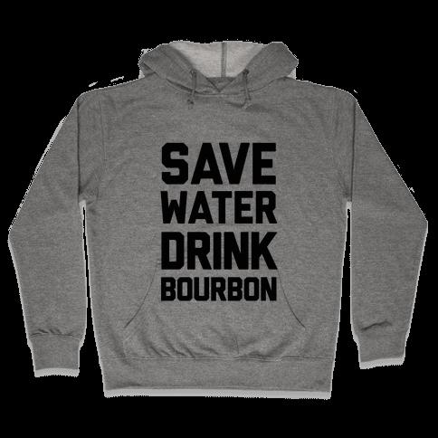 Save Water Drink Bourbon Hooded Sweatshirt