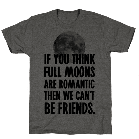 If You Think Full Moons are Romantic Then We Can't Be Friends - Nurse
