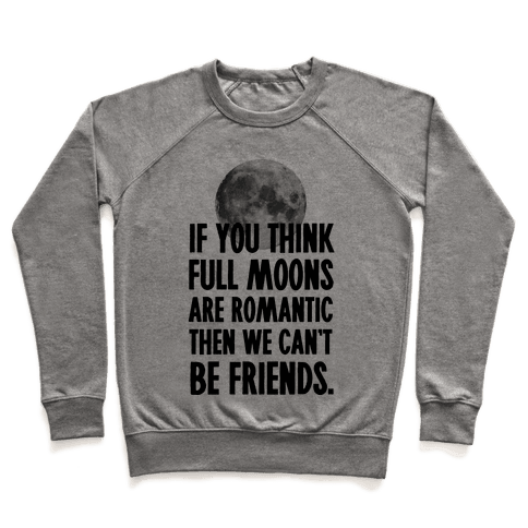 If You Think Full Moons are Romantic Then We Can't Be Friends - Nurse Pullover
