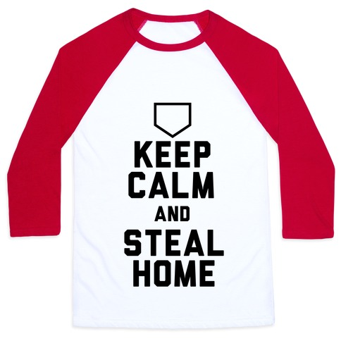 Keep Calm And Steal Home Baseball Tee