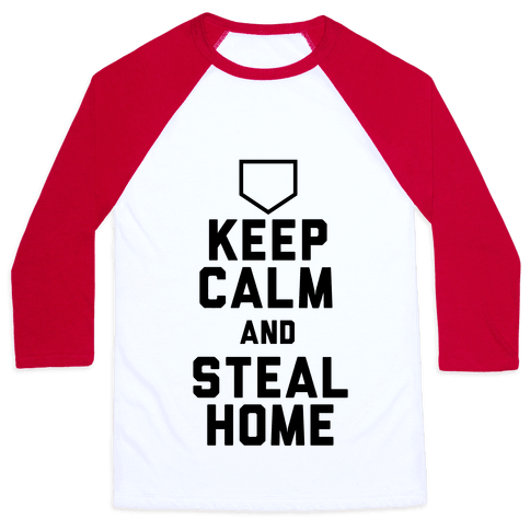 Keep Calm And Steal Home Baseball Tee