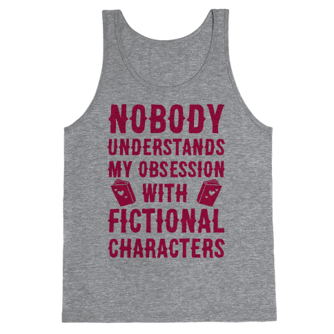 Nobody Understands My Obsession With Fictional Characters Tank Top