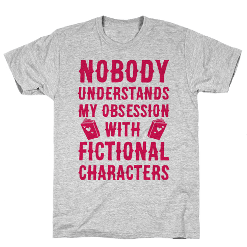 Nobody Understands My Obsession With Fictional Characters Mens T-Shirt