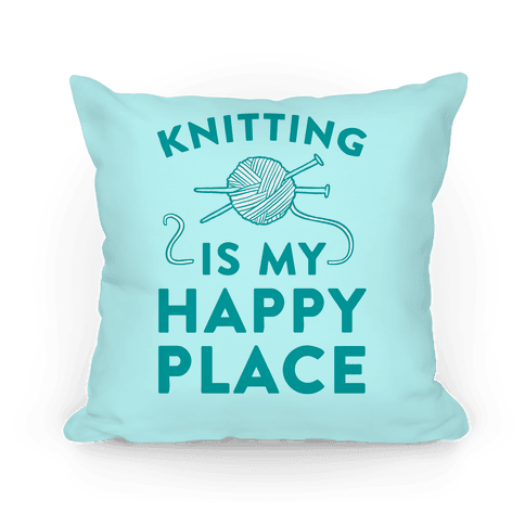 Knitting Is My Happy Place Pillow