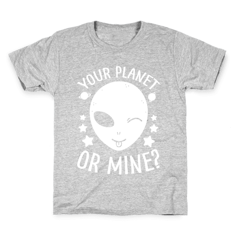 Your Planet Or Mine? Kids T-Shirt