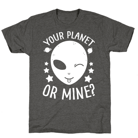 Your Planet Or Mine?