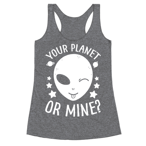 Your Planet Or Mine? Racerback Tank Top