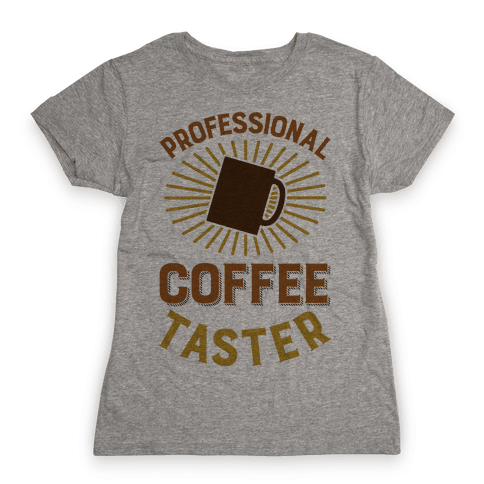 Professional Coffee Taster Womens T-Shirt