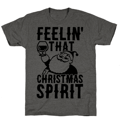 Feelin' That Christmas Spirit Mens T-Shirt
