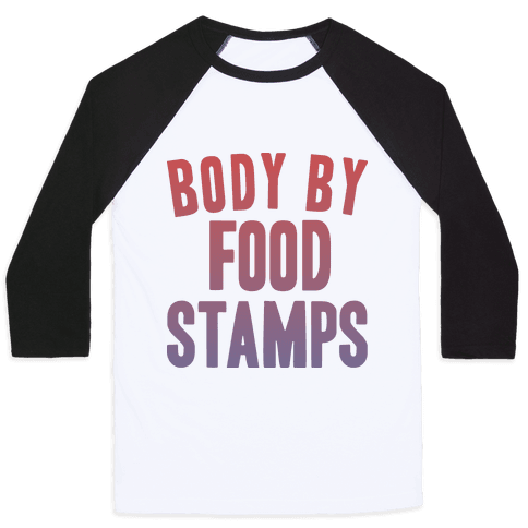 BODY BY FOOD STAMPS Baseball Tee