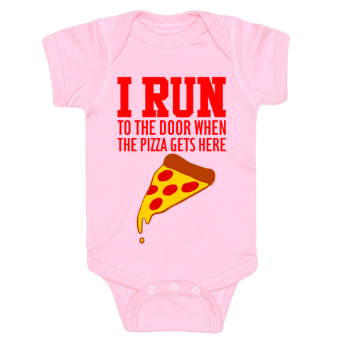 I RUN (To The Door When The Pizza Gets Here) Baby Onesy