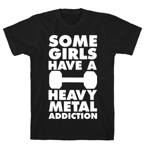 Some Girls Have a Heavy Metal Addiction Mens T-Shirt