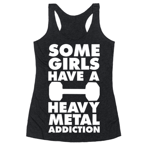 Some Girls Have a Heavy Metal Addiction Racerback Tank Top