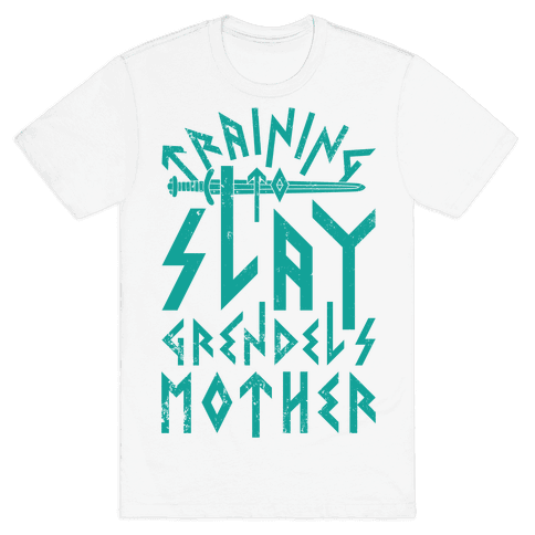 Training To Slay Grendel's Mother Mens T-Shirt