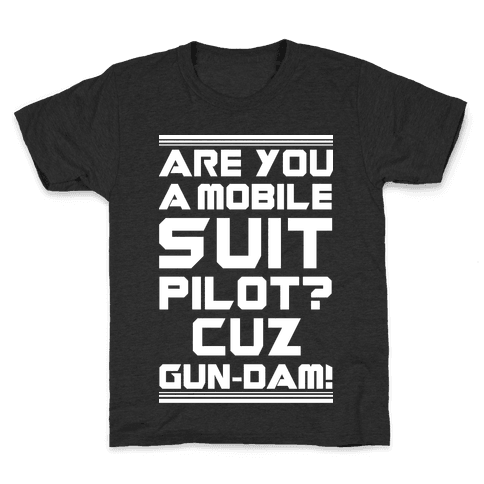Are You a Mobile Suit Pilot Cuz Gun-Dam Kids T-Shirt