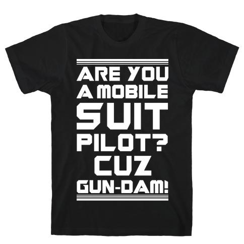 Are You a Mobile Suit Pilot Cuz Gun-Dam T-Shirt