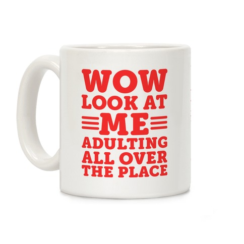 Wow Look At Me Adulting All Over The Place Coffee Mug