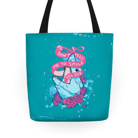 Don't Tell Me To Smile, You S.O.B. tote Tote