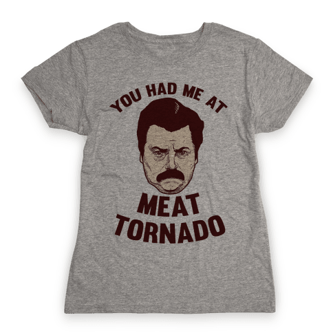 You Had Me At Meat Tornado Womens T-Shirt