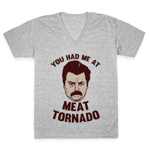 You Had Me At Meat Tornado V-Neck Tee Shirt