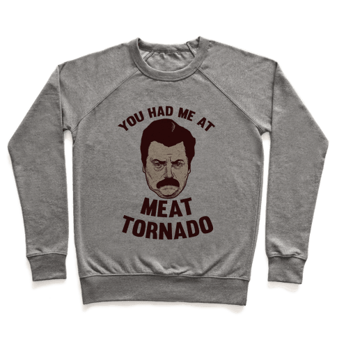You Had Me At Meat Tornado Pullover