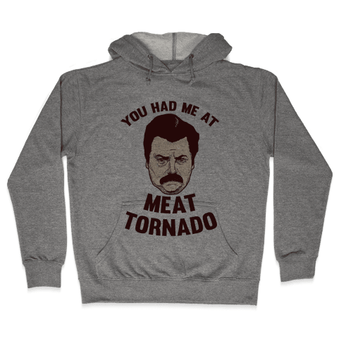 You Had Me At Meat Tornado Hooded Sweatshirt