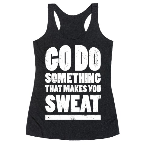 Go Do Something That Makes You Sweat Racerback Tank Top