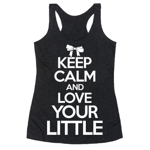 Keep Calm And Love Your Little Racerback Tank Top