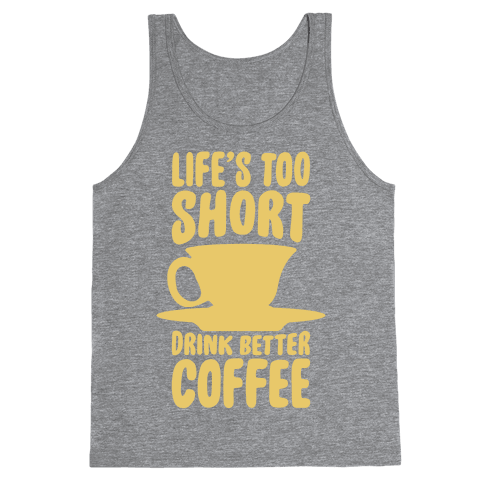 Life's Too Short, Drink Better Coffee Tank Top