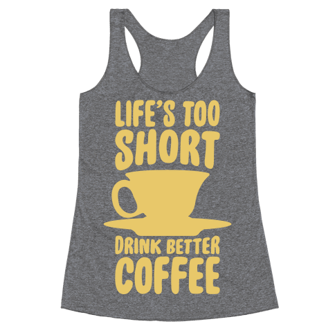 Life's Too Short, Drink Better Coffee Racerback Tank Top