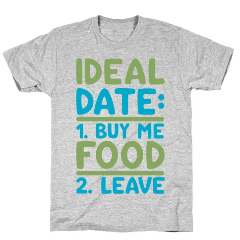 Ideal Date: Buy Me Food, Leave Mens T-Shirt