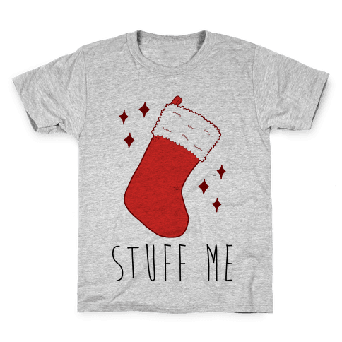 Stuff Me (Stocking) Kids T-Shirt