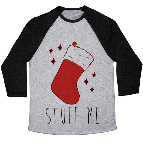 Stuff Me (Stocking) Baseball Tee