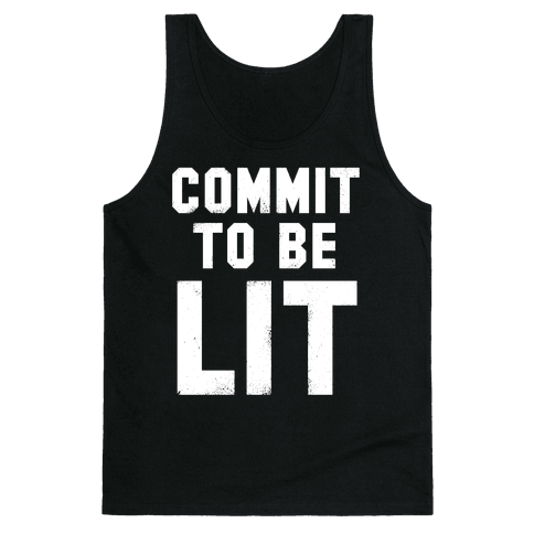 Commit To Be Lit (White Ink) Tank Top