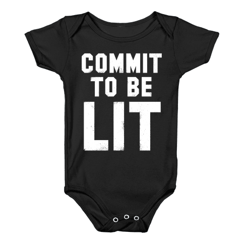 Commit To Be Lit (White Ink) Baby Onesy