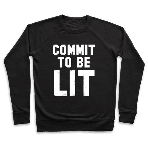 Commit To Be Lit (White Ink) Pullover