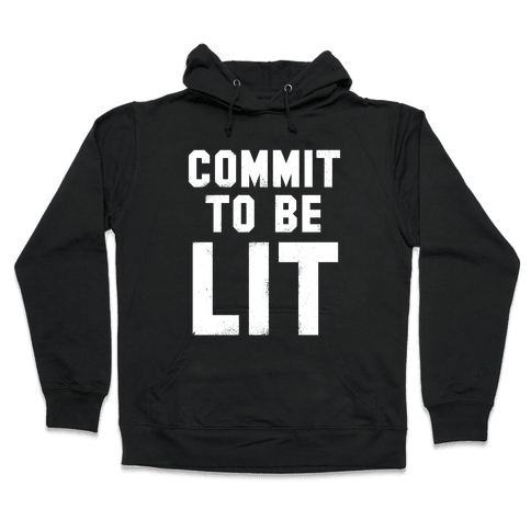 Commit To Be Lit (White Ink) Hooded Sweatshirt