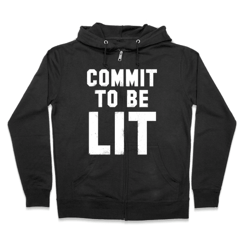 Commit To Be Lit (White Ink) Zip Hoodie
