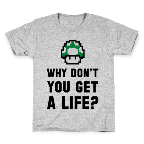 Why Don't You Get A Life? Kids T-Shirt