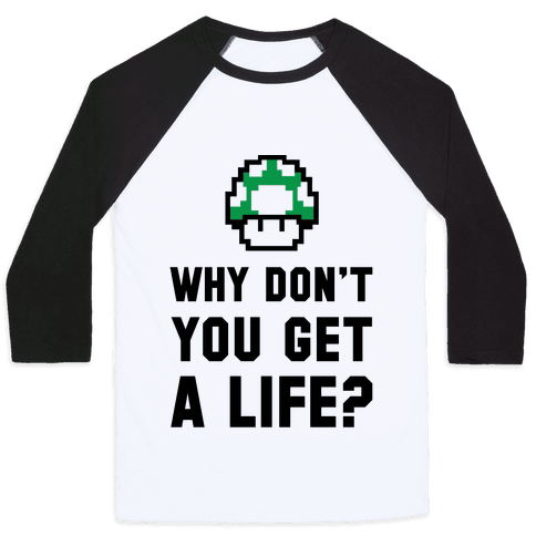 Why Don't You Get A Life? Baseball Tee