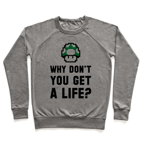 Why Don't You Get A Life? Pullover