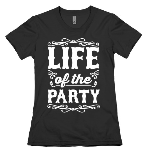 Life Of The Party Womens T-Shirt