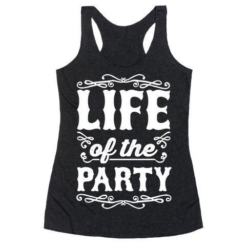 Life Of The Party Racerback Tank Top