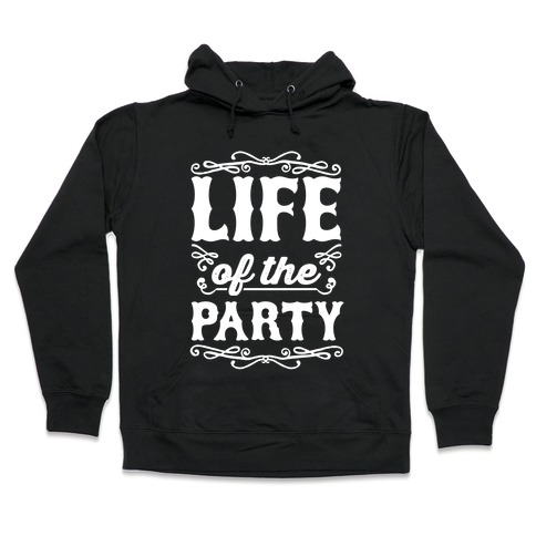 Life Of The Party Hooded Sweatshirt