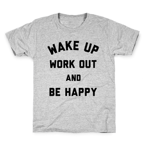 Wake Up Work Out and Be Happy Kids T-Shirt
