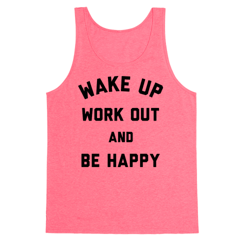 Wake Up Work Out and Be Happy Tank Top