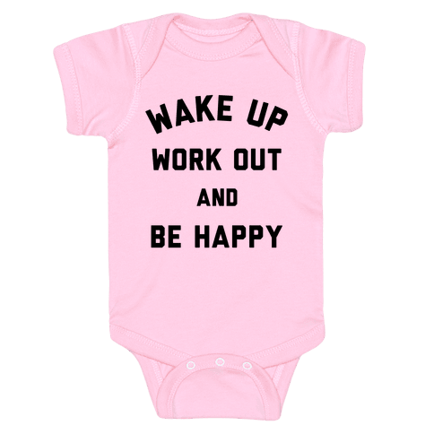 Wake Up Work Out and Be Happy Baby Onesy