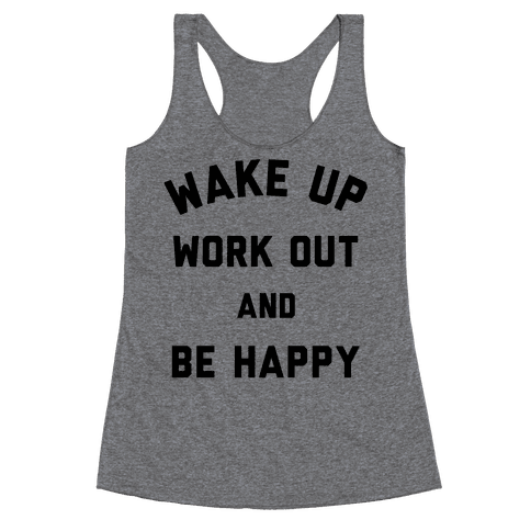 Wake Up Work Out and Be Happy Racerback Tank Top