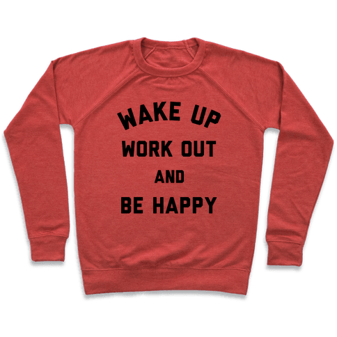 Wake Up Work Out and Be Happy Pullover