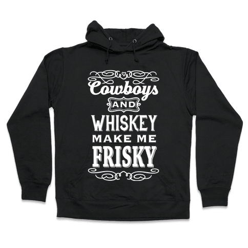 Cowboys and Whiskey Makes Me Frisky Hooded Sweatshirt